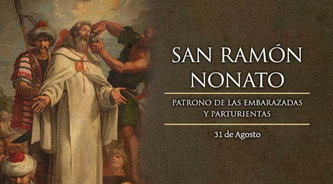 31 de agosto: Fiesta de San Ramón Nonato, patrón de las embarazadas y parturientas